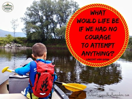 What would life be if we had not courage to attempt anything?  Quote by Vincent Van Gogh.  www.OutdoorEscapesNewHampshire.com  Guide Services and Outdoor Education